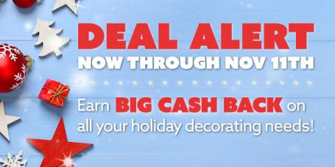 img Deal Alert Now Through Nov 11 Earn Big Cash Back on all your holiday decorating needs
