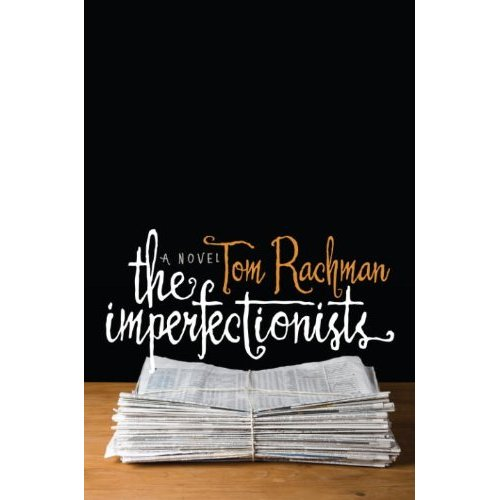 The Imperfectionists: A Novel [Kindle Edition]