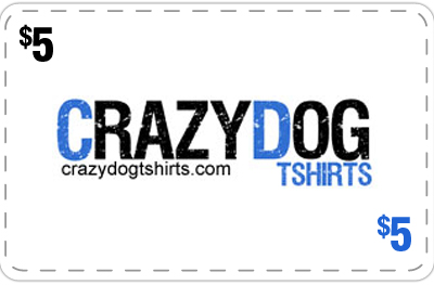 Crazy Dog Tees - $5 Off