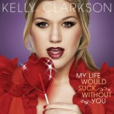 "Kelly Clarkson ""My Life Would Suck Without You"""